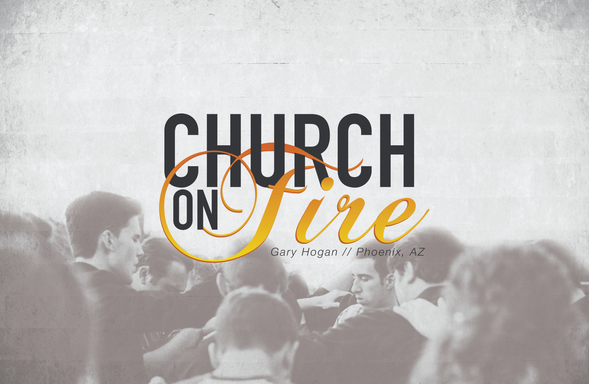 Church On Fire – Pastor Gary Hogan – Welcome to IBC Perspectives